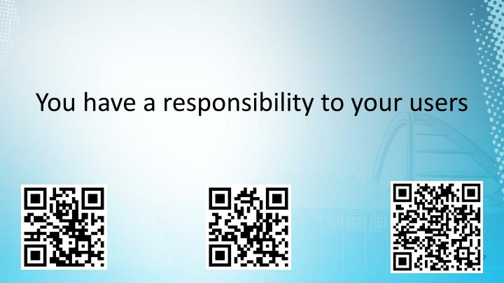 You have a responsibility to your