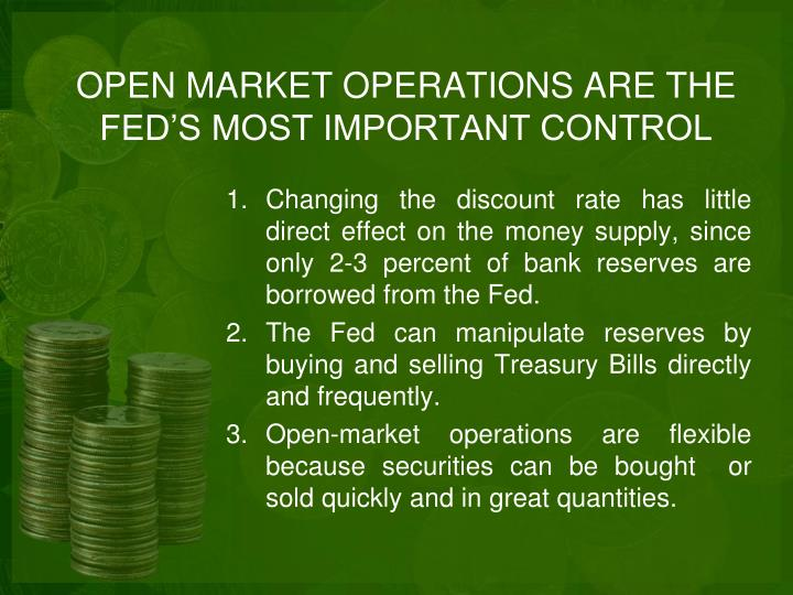 OPEN MARKET OPERATIONS ARE THE FED'S MOST IMPORTANT CONTROL