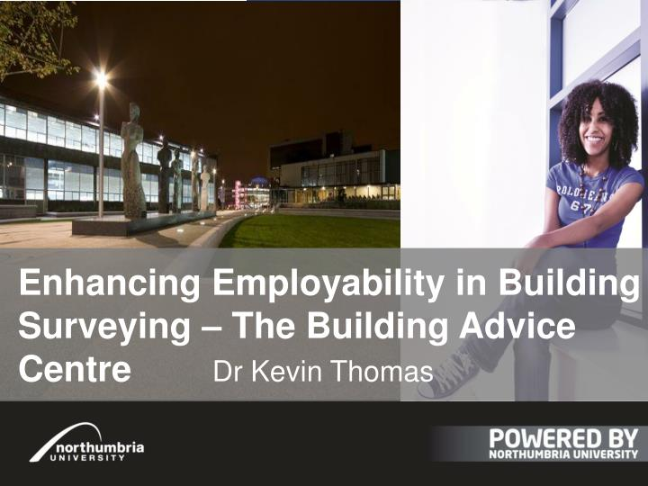 E nhancing employability in building surveying the building advice centre dr kevin thomas