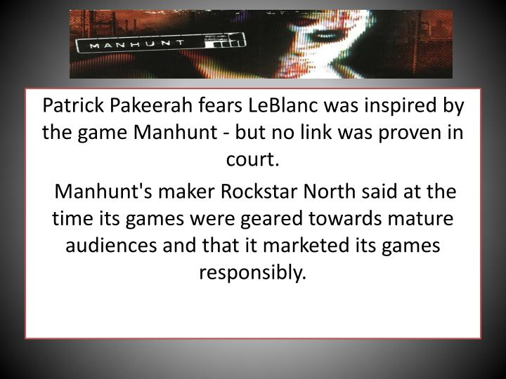 Patrick Pakeerah fears LeBlanc was inspired by the game Manhunt - but no link was proven in court.
