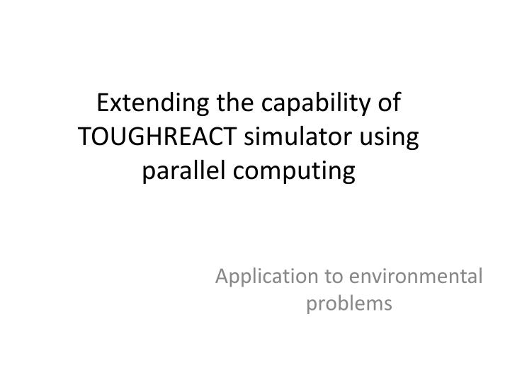 Extending the capability of toughreact simulator using parallel computing