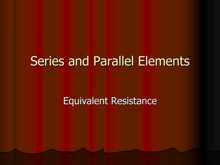 series and parallel elements