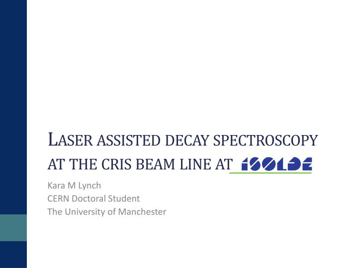 Laser assisted decay spectroscopy at the cris beam line at
