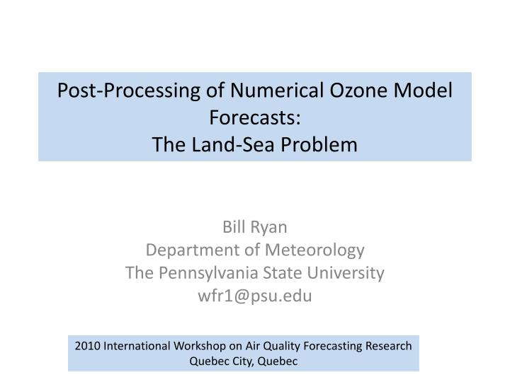 Post processing of numerical ozone model forecasts the land sea problem