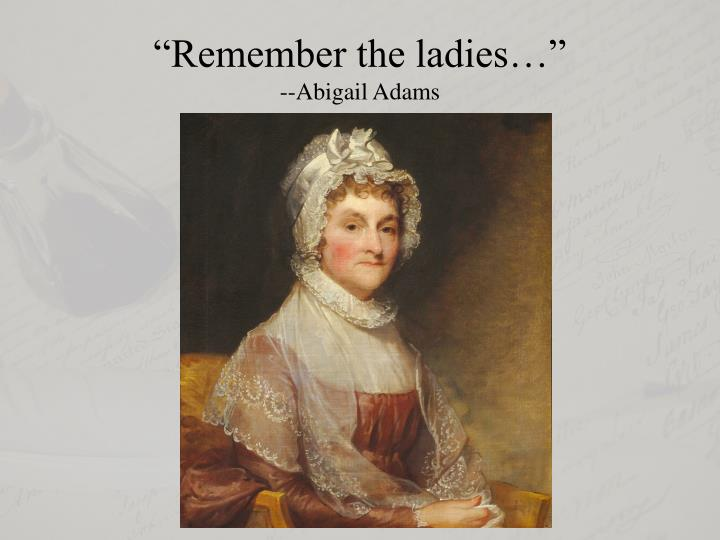 remember the ladies abigail adams analysis Abigail adams remember the ladies compare medieval scholasticism and renaissance humanism essay jeffrey bland synthesis essay tribunal en fuga analysis.