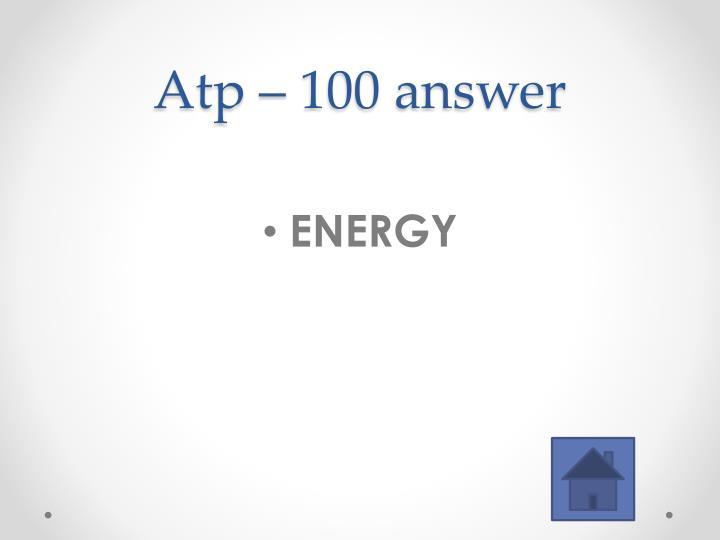Atp 100 answer