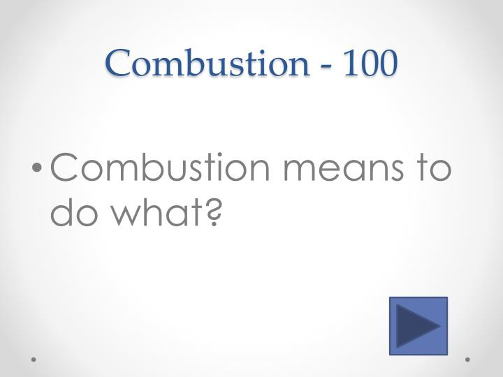 Combustion - 100