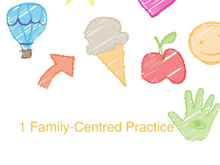 1 family centred practice n.