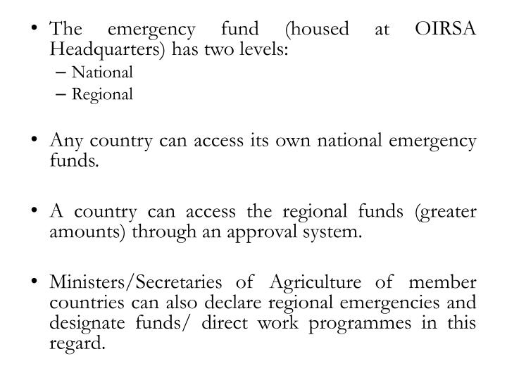 The emergency fund (housed at OIRSA Headquarters) has two levels: