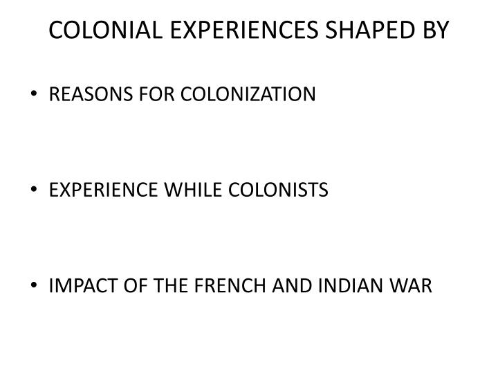 COLONIAL EXPERIENCES SHAPED BY
