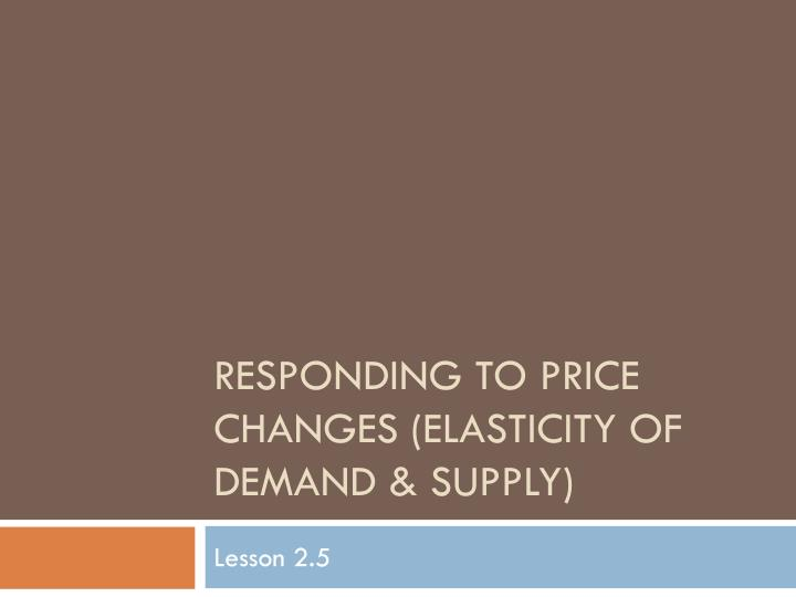 Responding to price changes elasticity of demand supply