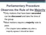 parliamentary procedure observes the rule of the majority