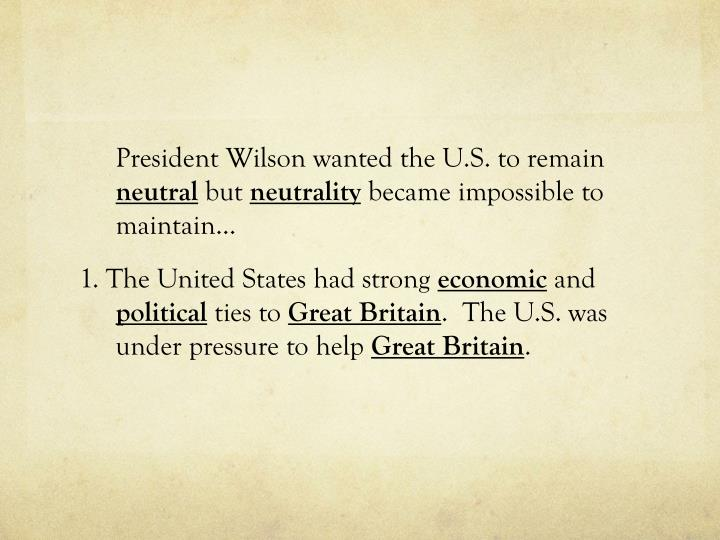 President Wilson wanted the U.S. to remain