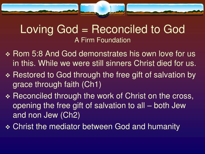 Loving God = Reconciled to God