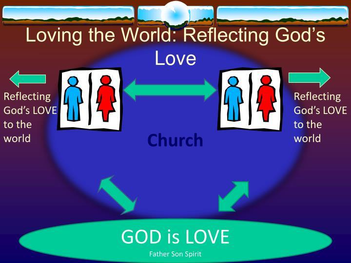 Loving the World: Reflecting God's Love