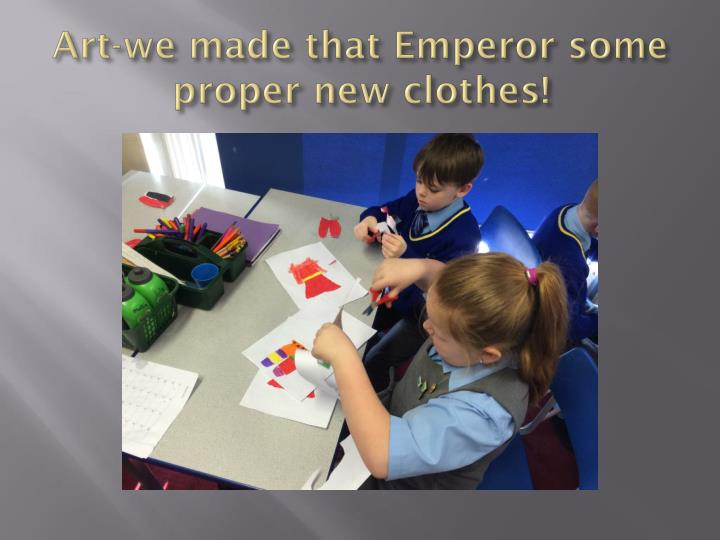 Art-we made that Emperor some proper new clothes!