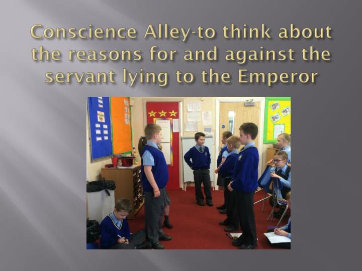 Conscience Alley-to think about the reasons for and against the servant lying to the Emperor