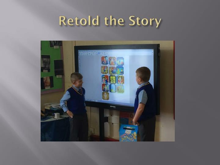 Retold the Story
