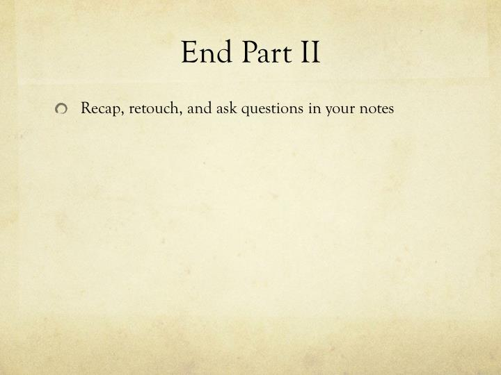 End Part II