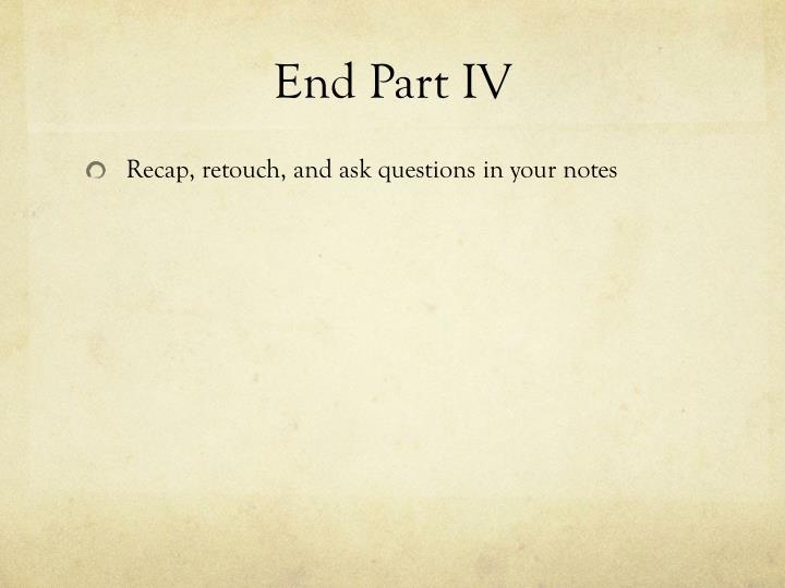 End Part IV