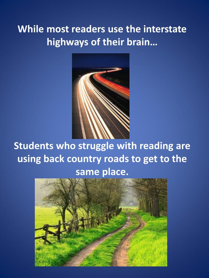 While most readers use the interstate highways of their brain…