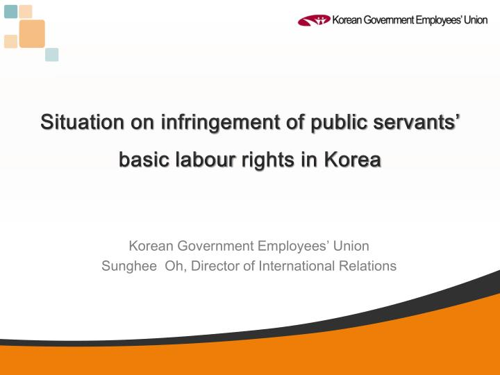 Situation on infringement of public servants basic labour rights in korea