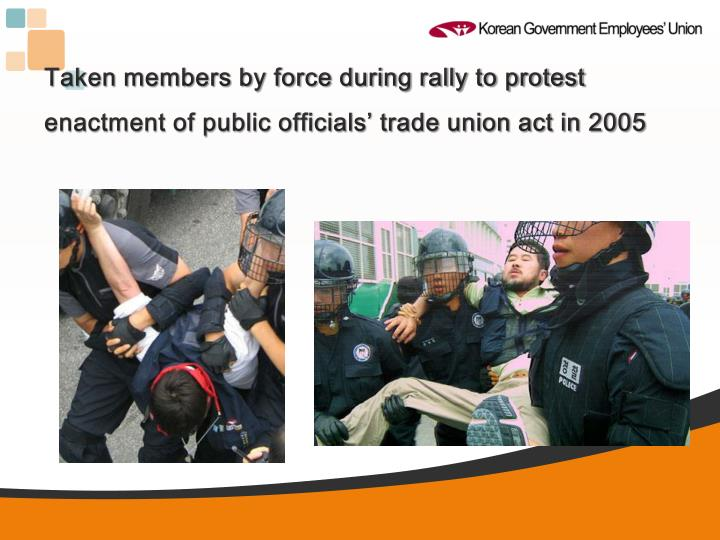 Taken members by force during rally to protest enactment of public officials' trade union act in 2005