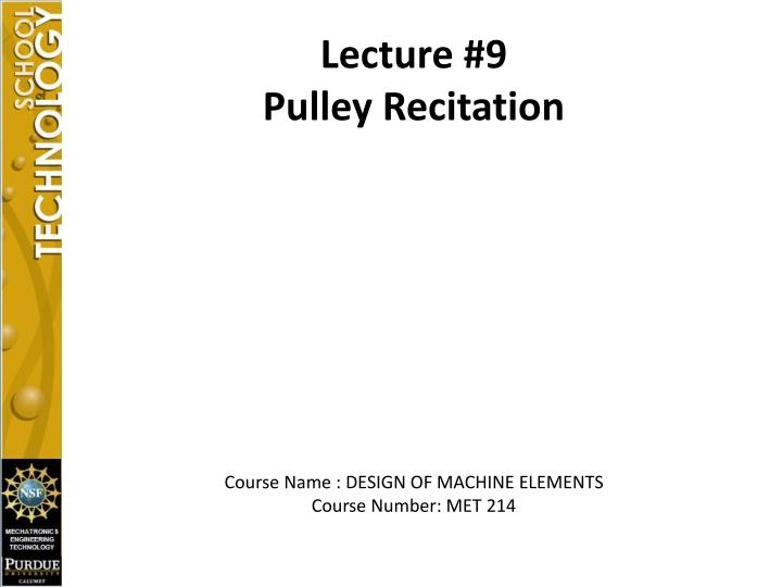Lecture 9 pulley recitation course name design of machine elements course number met 214