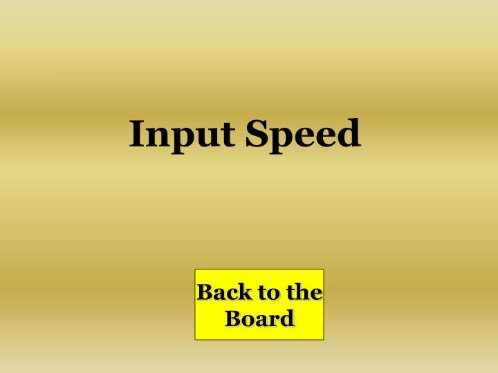 Input Speed
