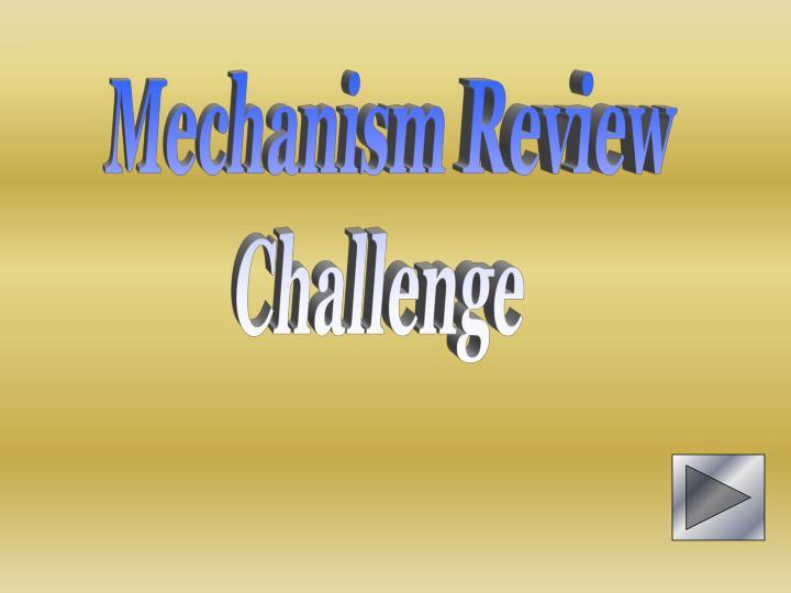 Mechanism Review