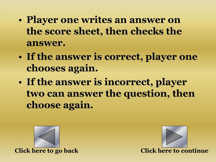 Player one writes an answer on the score sheet, then checks the answer.