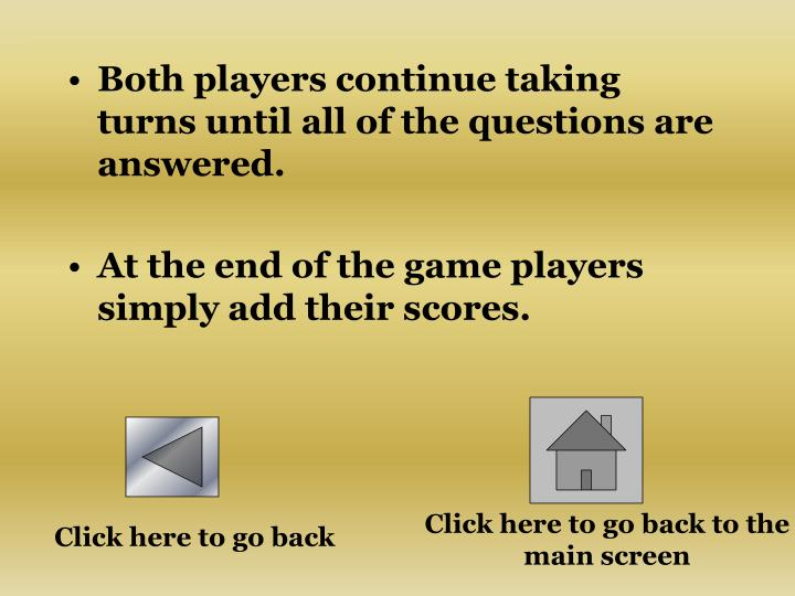 Both players continue taking turns until all of the questions are answered.