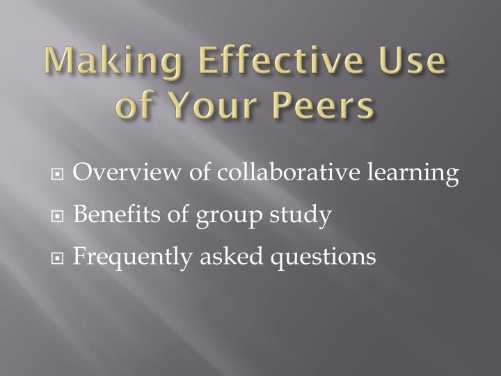 Making Effective Use of Your Peers