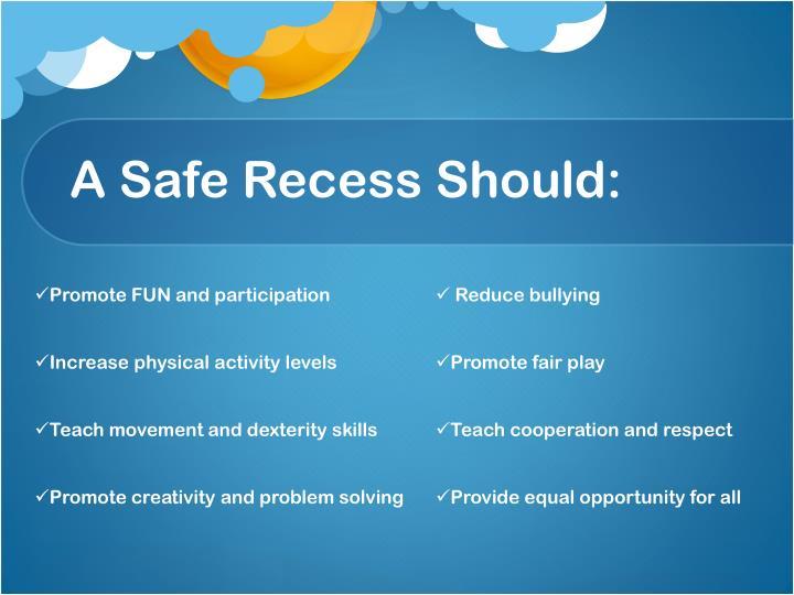 A Safe Recess Should: