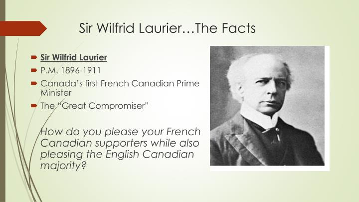 essay on sir wilfrid laurier Sir wilfrid laurier served as a member of parliament for over forty years he was the leader of the liberal party from 1887 to 1919, and prime minister of canada from 1896 to 1911 his accomplishments were on such a scale that he is remembered today as one of canada's greatest political leaders.