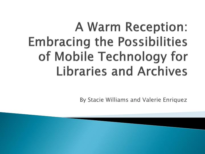a warm reception embracing the possibilities of mobile technology for libraries and archives n.