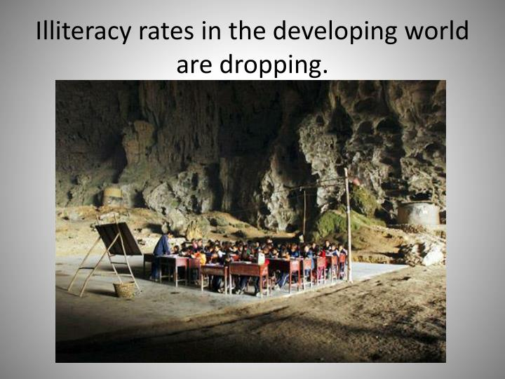 Illiteracy rates in the developing world are dropping.