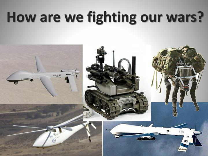 How are we fighting our wars?