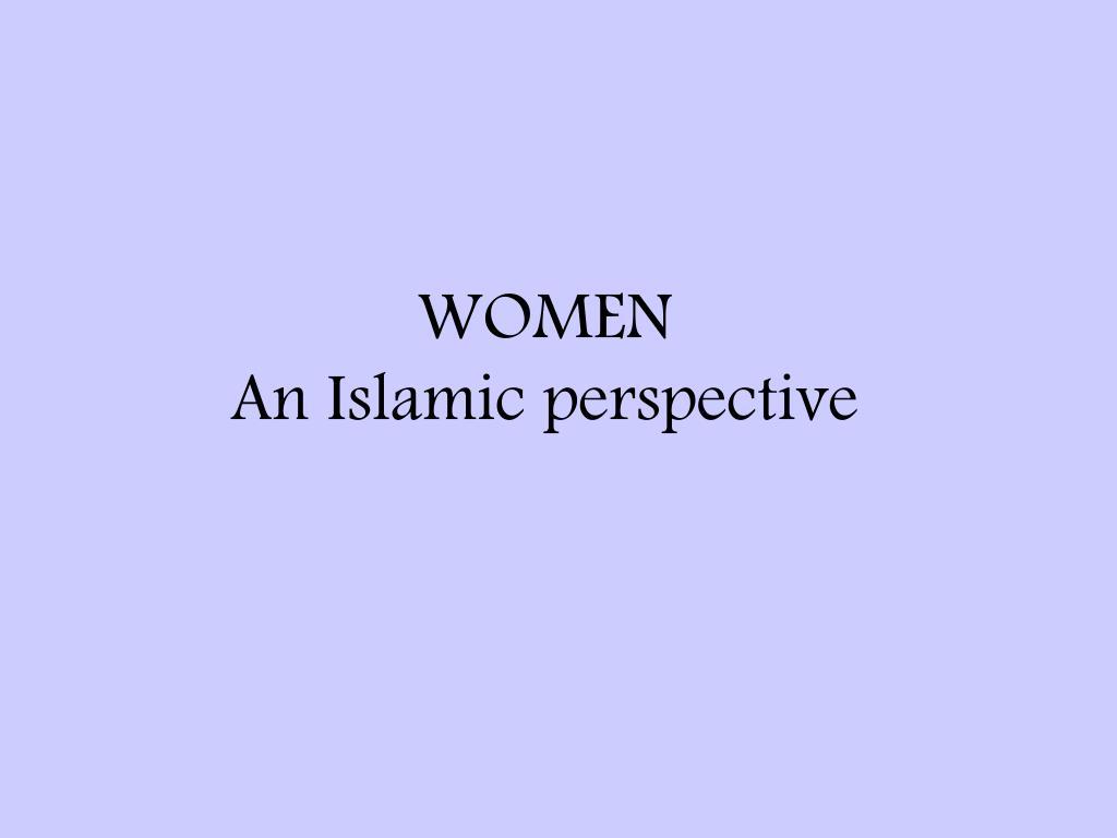 PPT - WOMEN An Islamic perspective PowerPoint Presentation