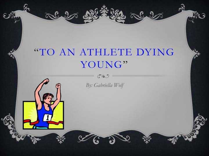 to an athlete dying young an