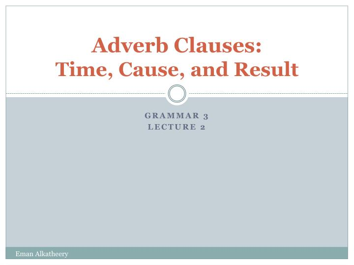 adverb clauses time cause and result n.