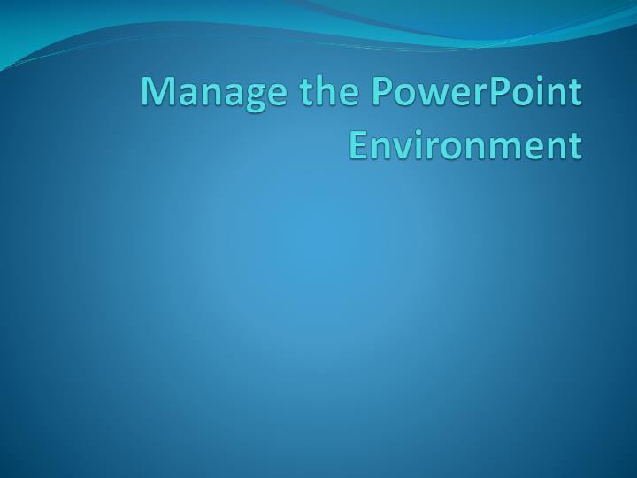 manage the powerpoint environment n.