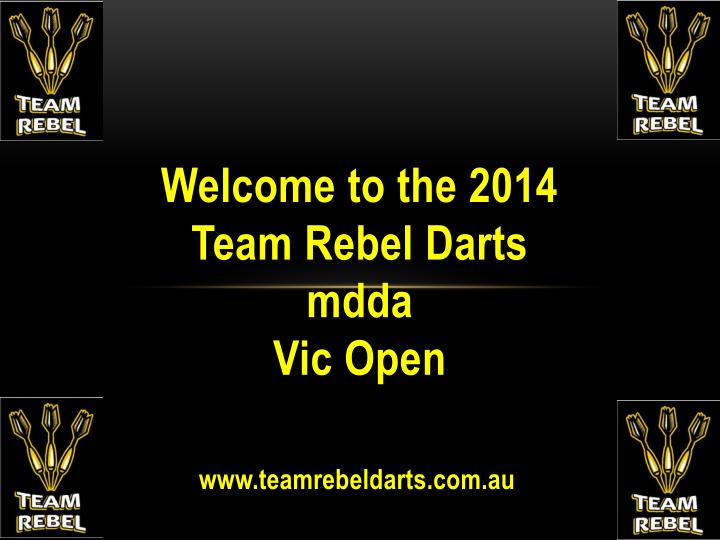 welcome to the 2014 team rebel darts mdda vic open n.