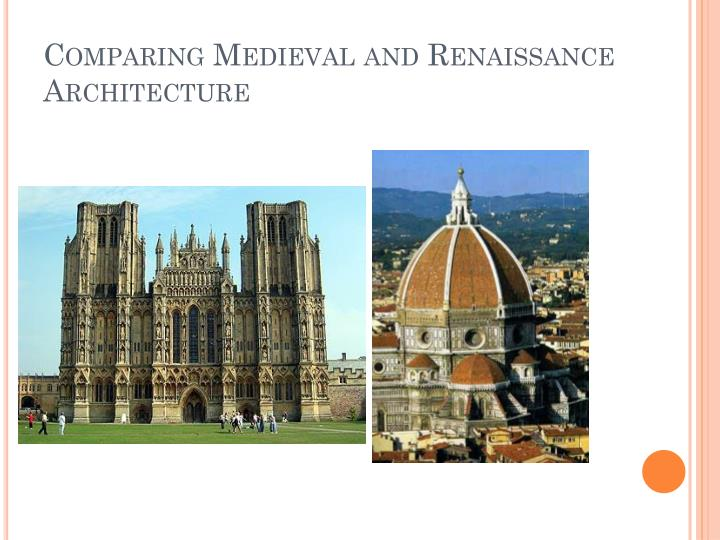 Comparing Medieval and Renaissance Architecture