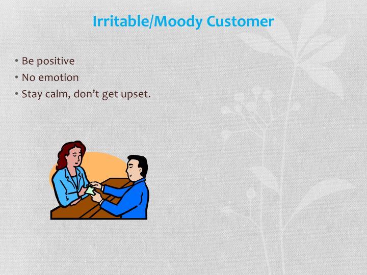 Irritable/Moody Customer