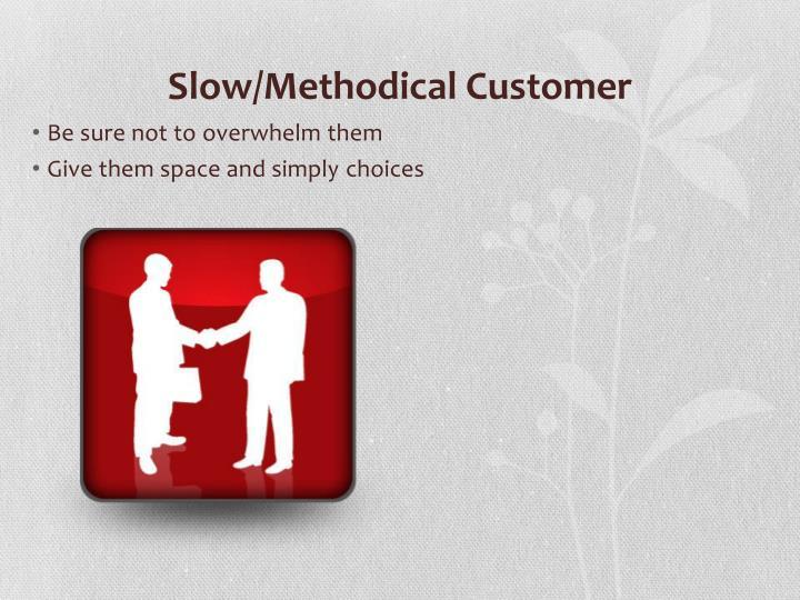 Slow/Methodical Customer