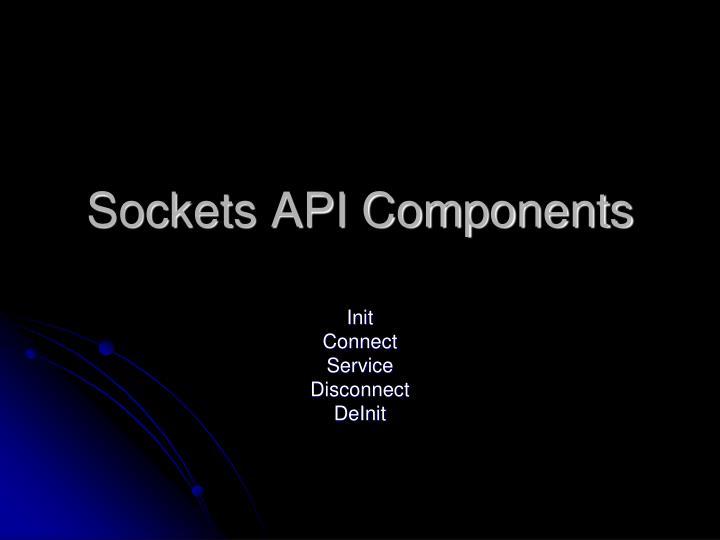 Sockets API Components