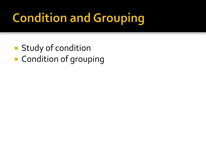 Condition and Grouping