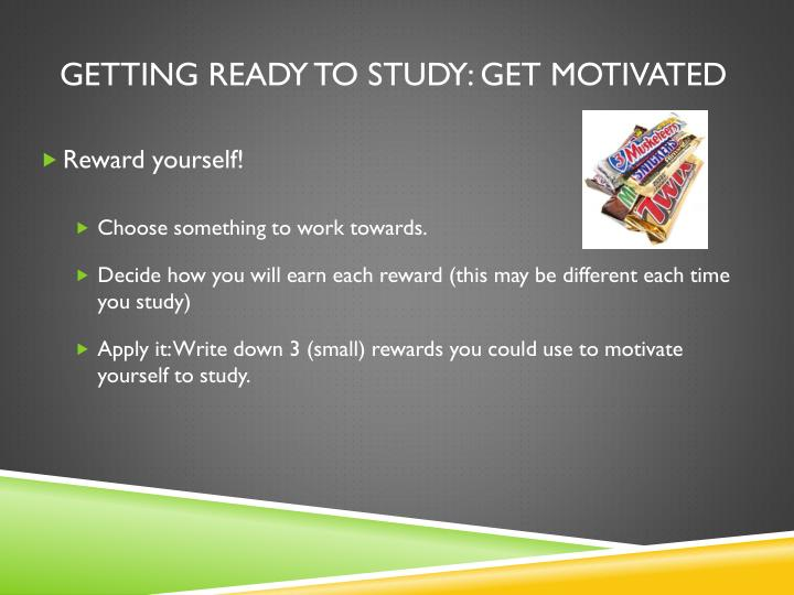 Getting ready to study: Get motivated