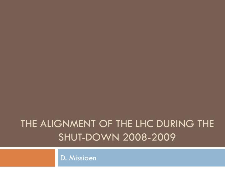 The alignment of the lhc during the shut down 2008 2009